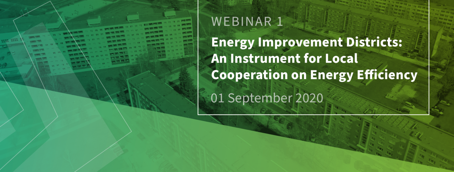WEBINAR 1: Energy Improvement Districts: an instrument for local cooperation on energy efficiency 01 September 2020