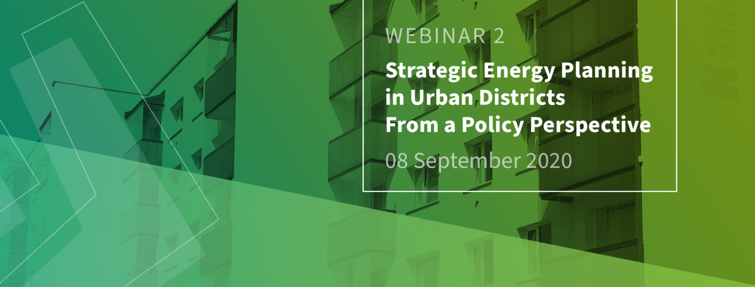 WEBINAR 2: Strategic Energy Planning in Urban Districts from a Policy Perspective 08 September 2020